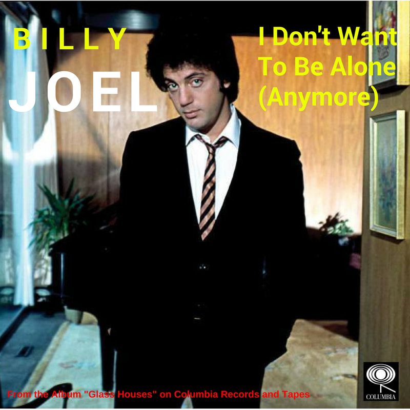 i don 39 t want to be alone anymore billy joel one final serenade the songs of billy joel. Black Bedroom Furniture Sets. Home Design Ideas
